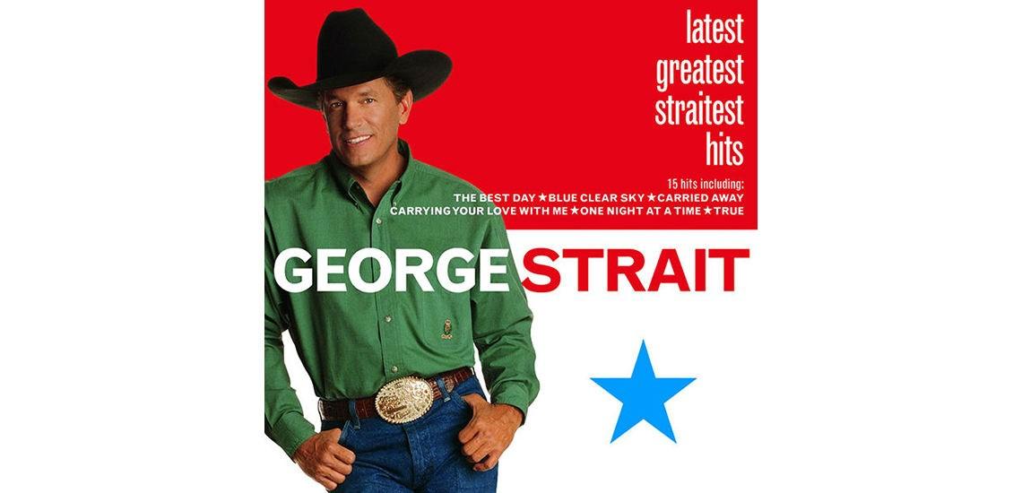 Latest greatest straitest hits george strait m4hsunfo